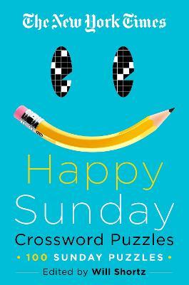 The New York Times Happy Sunday Crossword Puzzles: 100 Sunday Puzzles by The New York Times
