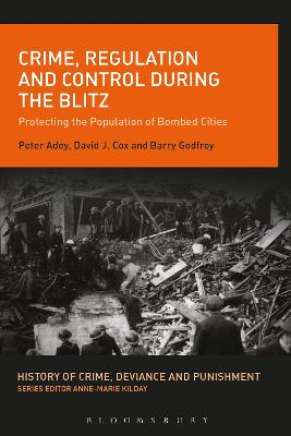 Crime, Regulation and Control During the Blitz by Peter Adey