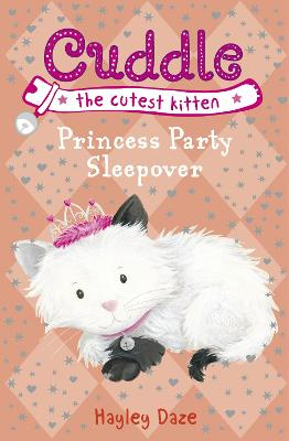 Cuddle the Cutest Kitten: Princess Party Sleepover: Book 3 by Hayley Daze