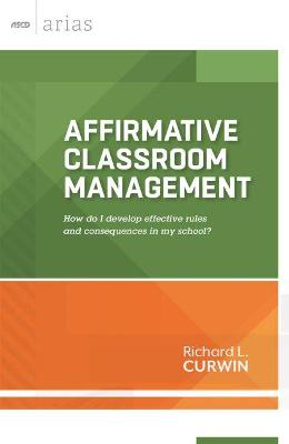 Affirmative Classroom Management by Richard L Curwin