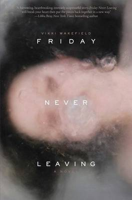 Friday Never Leaving by Vikki Wakefield