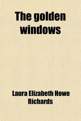 The Golden Windows; A Book of Fables for Young and Old by Laura Elizabeth Howe Richards