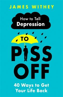 How To Tell Depression to Piss Off: 40 Ways to Get Your Life Back book