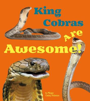 King Cobras Are Awesome! by Martha E. H. Rustad