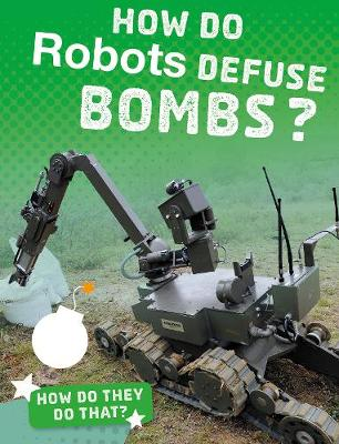 How Do Robots Defuse Bombs? by Yvette Lapierre