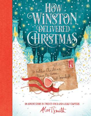 How Winston Delivered Christmas: A Christmas Story in Twenty-Four-and-a-Half Chapters by Alex T. Smith