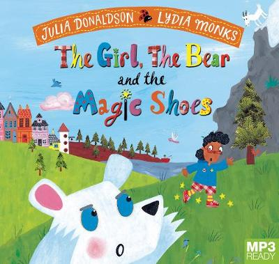 The Girl, The Bear And The Magic Shoes by Lydia Monks