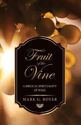Fruit of the Vine by Mark G Boyer