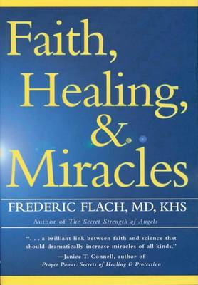 Faith, Healing and Miracles by Frederic F. Flach