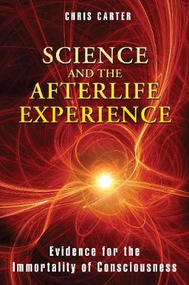 Science and the Afterlife Experience by Chris Carter