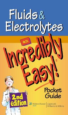 Fluids and Electrolytes: An Incredibly Easy! Pocket Guide by Lippincott