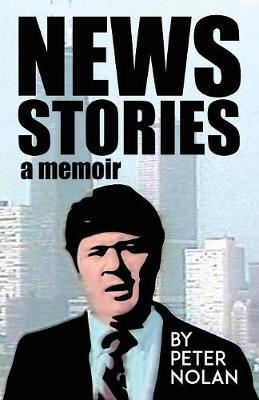 News Stories: A Memoir by Peter Nolan