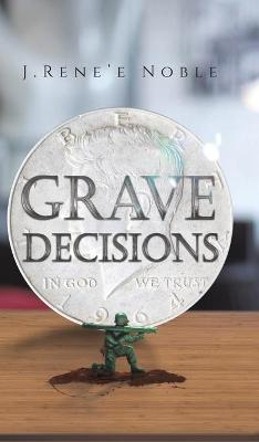 Grave Decisions by J Rene'e Noble