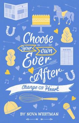 Choose Your Own Ever After: Change of Heart by Nova Weetman