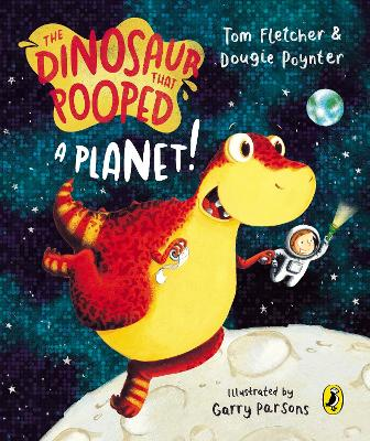 The The Dinosaur That Pooped A Planet! by Tom Fletcher