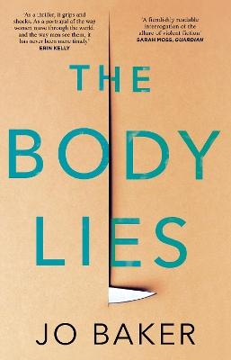 The Body Lies: 'A propulsive #Metoo thriller' GUARDIAN by Jo Baker