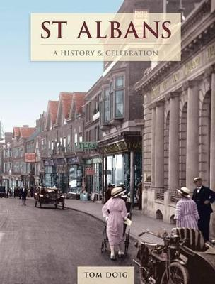 St Albans - A History And Celebration by Tom Doig