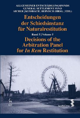 Decisions of the Arbitration Panel for In Rem Restitution, Volume 5 by Josef Aicher