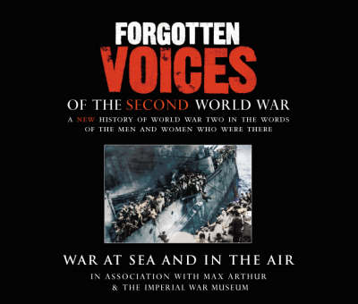 Forgotten Voices Of The Second World War: War at Sea and in the Air book