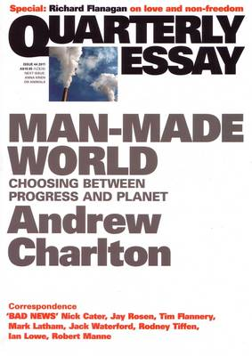 Man-Made World: Choosing Between Progress And Planet: Quarterly Essay 44 by Andrew Charlton