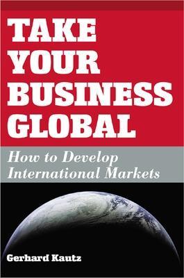 Take Your Business Global by Gerhard Kautz