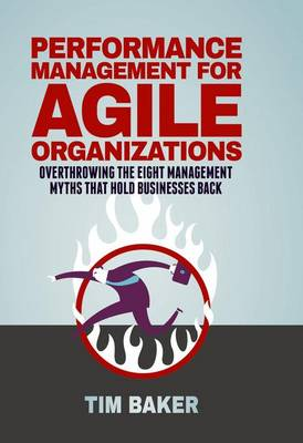 Performance Management for Agile Organizations by Tim Baker