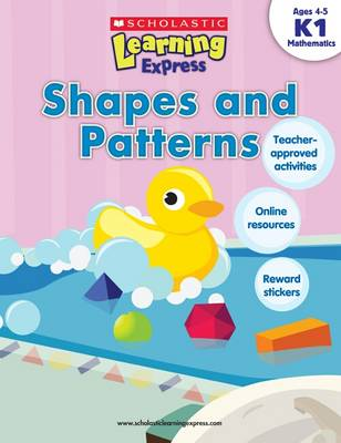 Learning Express: Shapes and Patterns Level K1 by Inc Scholastic