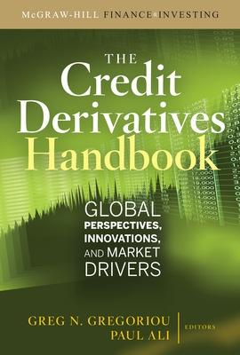 Credit Derivatives Handbook: Global Perspectives, Innovations, and Market Drivers by Greg N. Gregoriou