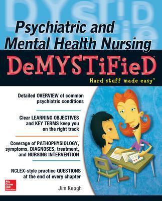Psychiatric and Mental Health Nursing Demystified by Jim Keogh