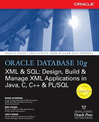 Oracle Database 10g XML & SQL: Design, Build, & Manage XML Applications in Java, C, C++, & PL/SQL by Mark Scardina