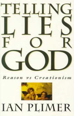 Telling Lies for God: Reason Vs Creationism by Ian Plimer