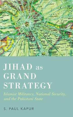 Jihad as Grand Strategy by S. Paul Kapur