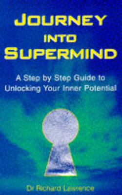 Journey into Supermind: Unlock Your Inner Potential by Richard Lawrence