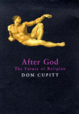 After God: Future of Religion by Don Cupitt