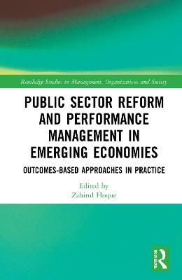 Public Sector Reform and Performance Management in Emerging Economies: Outcomes-Based Approaches in Practice by Zahirul Hoque