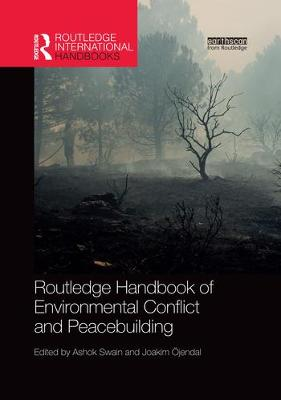 Routledge Handbook of Environmental Conflict and Peacebuilding by Ashok Swain