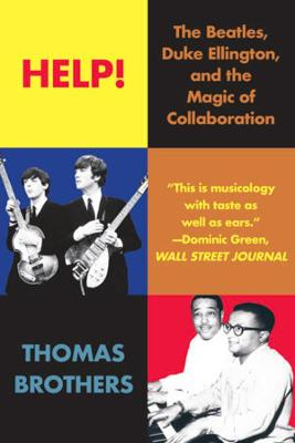 Help!: The Beatles, Duke Ellington, and the Magic of Collaboration by Thomas Brothers