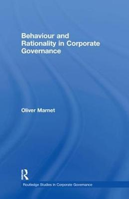 Behaviour and Rationality in Corporate Governance by Oliver Marnet