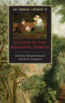 The Cambridge Companion to Fiction in the Romantic Period by Richard Maxwell