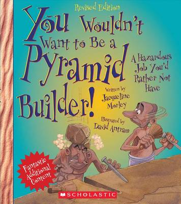 You Wouldn't Want to Be a Pyramid Builder! (Revised Edition) by Jacqueline Morley