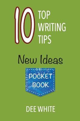 10 Top Writing Tips: New Ideas Pocket Book by Dee White