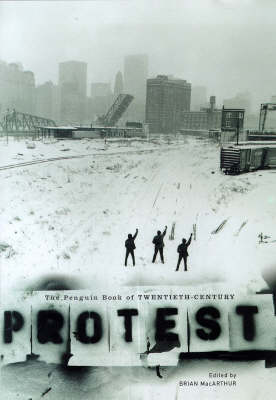 The Penguin Book of Twentieth-Century Protest by Brian MacArthur
