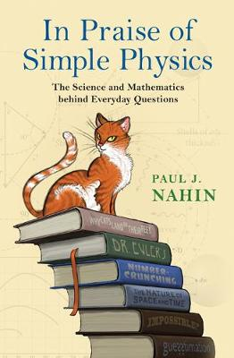 In Praise of Simple Physics by Paul J. Nahin