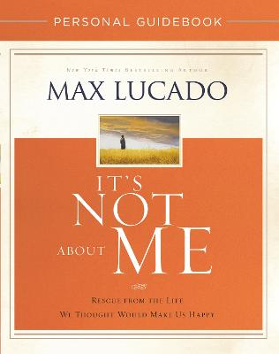 It's Not About Me Personal Guidebook by Max Lucado