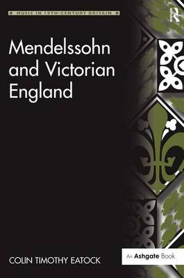 Mendelssohn and Victorian England by Colin Timothy Eatock