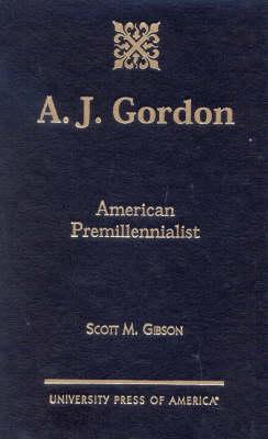 A.J. Gordon by Scott M. Gibson