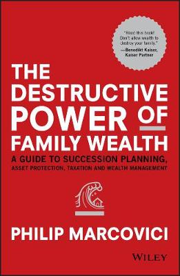 The Destructive Power of Family Wealth by Philip Marcovici