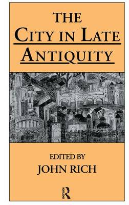 The City in Late Antiquity by John Rich