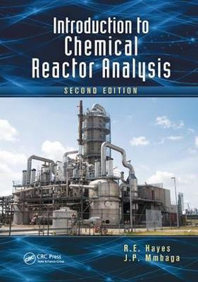 Introduction to Chemical Reactor Analysis, Second Edition by R.E. Hayes