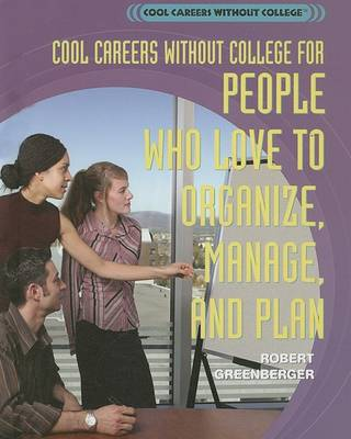 Cool Careers Without College for People Who Love to Organize, Manage, and Plan by Robert Greenberger